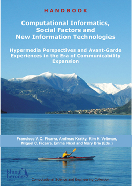 Computational Informatics, Social Factors and New Information Technologies: Hypermedia Perspectives and Avant-Garde Experiences in the Era of Communicability Expansion :: Computational Science and Engineering Collection :: Revised Selected Chapters :: Cipolla-Ficarra, F. et al. (Eds.)
